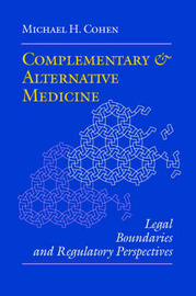 Complementary and Alternative Medicine by Michael H Cohen