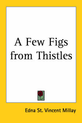 A Few Figs from Thistles by Edna St.Vincent Millay