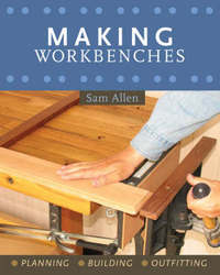 Making Workbenches: Planning, Building, Outfitting by Sam Allen image