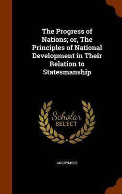 The Progress of Nations; Or, the Principles of National Development in Their Relation to Statesmanship by * Anonymous image