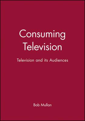Consuming Television by Bob Mullan