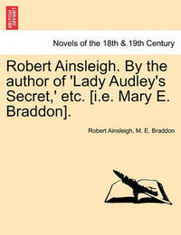 Robert Ainsleigh. by the Author of 'Lady Audley's Secret, ' Etc. Vol. II by Robert Ainsleigh