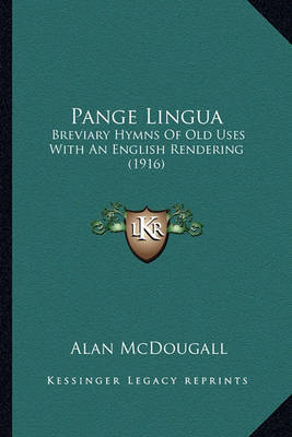 Pange Lingua Pange Lingua: Breviary Hymns of Old Uses with an English Rendering (1916) Breviary Hymns of Old Uses with an English Rendering (1916) by Alan McDougall