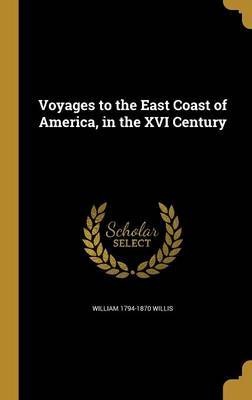 Voyages to the East Coast of America, in the XVI Century by William 1794-1870 Willis image