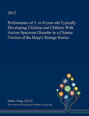 Performance of 5- To 8-Year-Old Typically Developing Children and Children with Autism Spectrum Disorder in a Chinese Version of the Happ's Strange Stories by Esther Fung