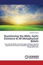 Questioning the Bible, God's Existence & All Metaphysical Beliefs by Firestone Randall