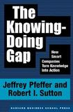 The Knowing-Doing Gap by Jeffrey Pfeffer