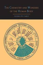 The Chemistry and Wonders of the Human Body by George W Carey