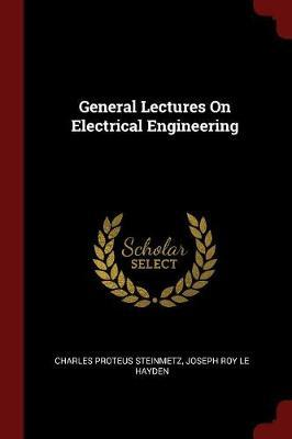 General Lectures on Electrical Engineering by Charles Proteus Steinmetz