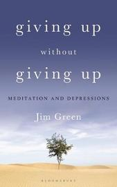 Giving Up Without Giving Up by Jim Green