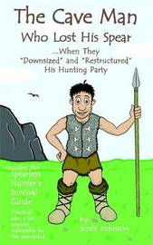 "The Caveman Who Lost His Spear ... When They ""Downsized"" and ""Restructured His Hunting Party by Scott D. Johnson image"