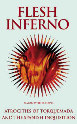 Flesh Inferno: Atrocities of Torquemada and the Spanish Inquisition by Simon Whitechapel image
