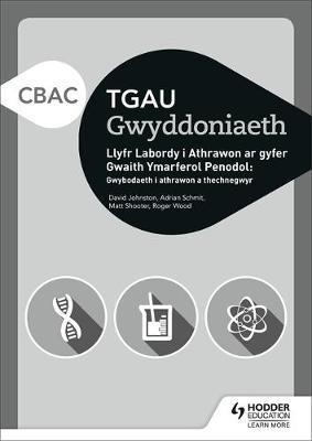CBAC TGAU Gwyddoniaeth Llyfr Labordy i Athrawon ar gyfer Gwaith Ymarferol Penodol: Gwybodaeth i athrawon a thechnegwyr by David Johnston