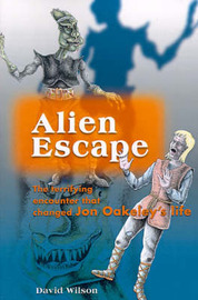 Alien Escape: The Terrifying Encounter That Changed Jon Oakeley's Life by David Wilson image