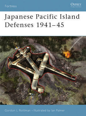 Japanese Pacific Island Defenses 1941-45 by Gordon L. Rottman