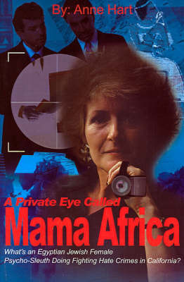 A Private Eye Called Mama Africa: What's an Egyptian Jewish Female Psycho-Sleuth Doing Fighting Hate Crimes in California? by Anne Hart