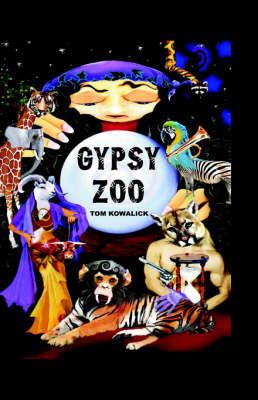 Gypsy Zoo by Thomas M Kowalick