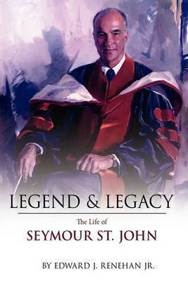 Legend & Legacy by Edward J. Renehan Jr.