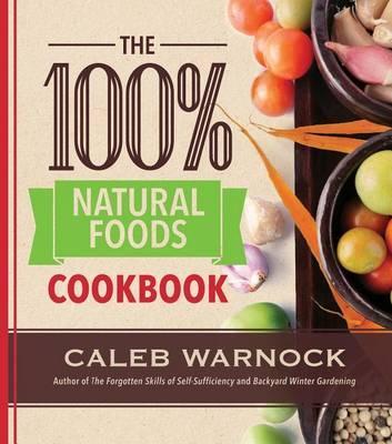 100 Percent Natural Foods Cookbook by Caleb Warnock image