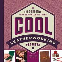 Cool Leatherworking Projects by Rebecca Felix