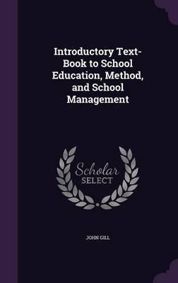Introductory Text-Book to School Education, Method, and School Management by John Gill image