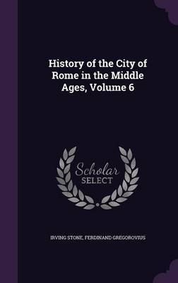 History of the City of Rome in the Middle Ages, Volume 6 by Irving Stone image