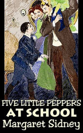 Five Little Peppers at School by Margaret Sidney, Fiction, Family, Action & Adventure by Margaret Sidney