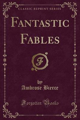 Fantastic Fables (Classic Reprint) by Ambrose Bierce image