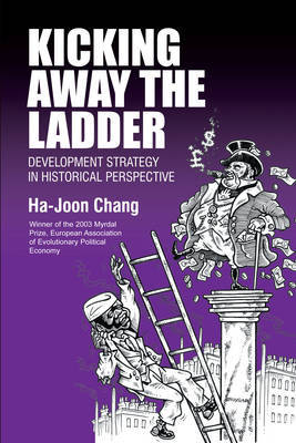 Kicking Away the Ladder: Policies and Institutions for Economic Development in Historical Perspective by Ha-Joon Chang image