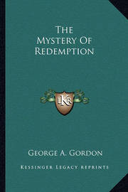 The Mystery of Redemption by George A.Gordon