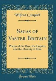 Sagas of Vaster Britain by Wilfred Campbell image
