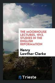 The Moorhouse Lectures, 1912. Studies in the English Reformation by Henry Lowther Clarke image