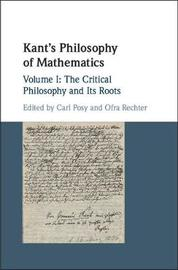 Kant's Philosophy of Mathematics: Volume 1, The Critical Philosophy and Its Roots