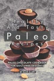 Healthy and Tasty Paleo Recipes by Allie Allen