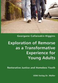 Exploration of Remorse as a Transformative Experience for Young Adults - Restorative Justice and Homeless Youth by Georgane Callaizakis-Higgins