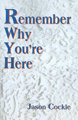 Remember Why You're Here by Jason A. Cockle