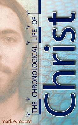 The Chronological Life of Christ by Mark E Moore