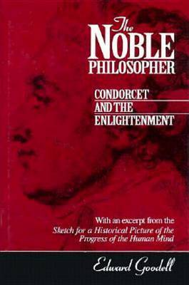 The Noble Philosopher: Condorcet and the Enlightenment by Edward Goodell image