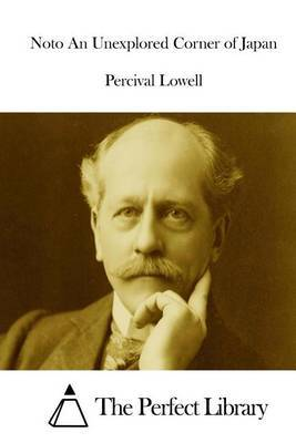 Noto an Unexplored Corner of Japan by Percival Lowell