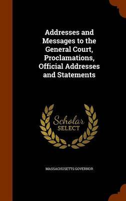 Addresses and Messages to the General Court, Proclamations, Official Addresses and Statements by Massachusetts Governor image
