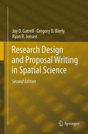 Research Design and Proposal Writing in Spatial Science by Jay D Gatrell