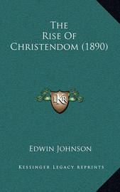 The Rise of Christendom (1890) by Edwin Johnson