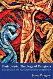 Postcolonial Theology of Religions by Jenny Daggers