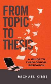 From Topic to Thesis by Michael Kibbe