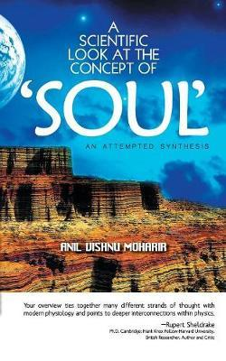 A Scientific Look at the Concept of Soul by Anil Vishnu Moharir