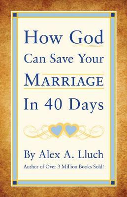 How God Can Save Your Marriage in 40 Days by Alex A Lluch image