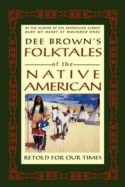 Dee Brown's Folktales of the Native American, Retold for Our Times by Dee Brown