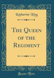The Queen of the Regiment (Classic Reprint) by Katharine King image