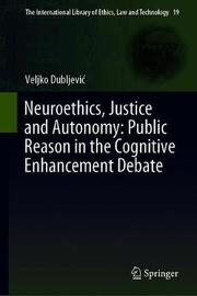 Neuroethics, Justice and Autonomy: Public Reason in the Cognitive Enhancement Debate by Veljko Dubljevic