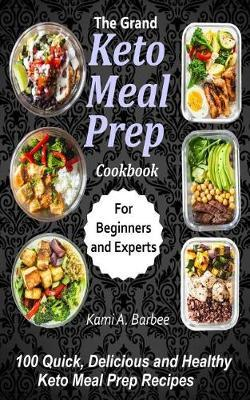 The Grand Keto Meal Prep Cookbook by Kami a Barbee